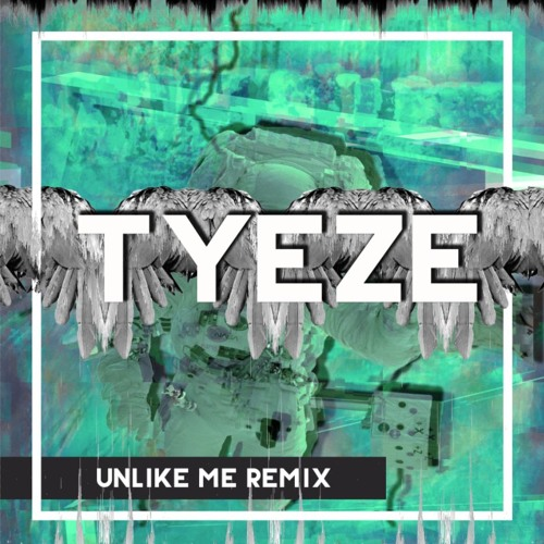 Unlike Me (Tyeze Remix)