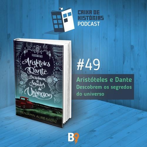 Caixa de Histórias 49 - Aristóteles e Dante descobrem os segredos do universo