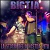 BigTia - La Storia Della Nostra Vita