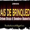 Pais De Brinquedo - Celson Braza Ft Bondoso Humorist