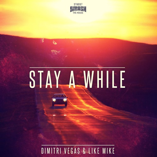 Dimitri Vegas & Like Mike - Stay A While *SHAZAM NOW AND GET A FREE REMIX*