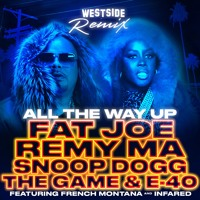 Fat Joe & Remy Ma - All The Way Up (Westside Remix Ft. Snoop Dogg, The Game & E-40)