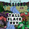 Sessions #18 -Tall Black Guy