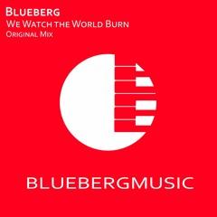 Blueberg - We Watch The World Burn [Free Download]