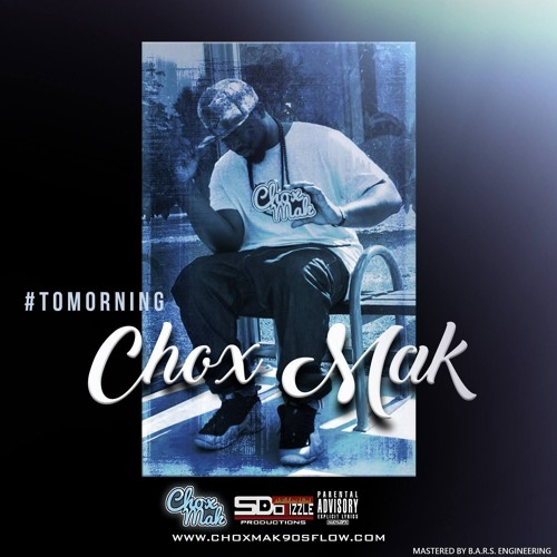 Chox-Mak - #TOMORNING prod. by S. Dot Tizzle Productions
