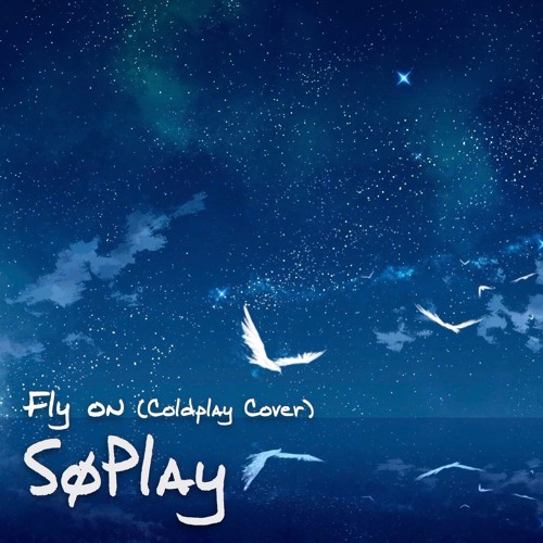 Fly On (Coldplay Cover)