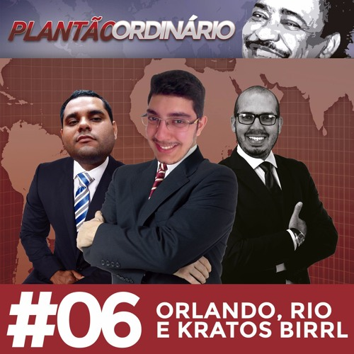 Plantão Ordinário 06 - Orlando, Rio e Kratos Birrl