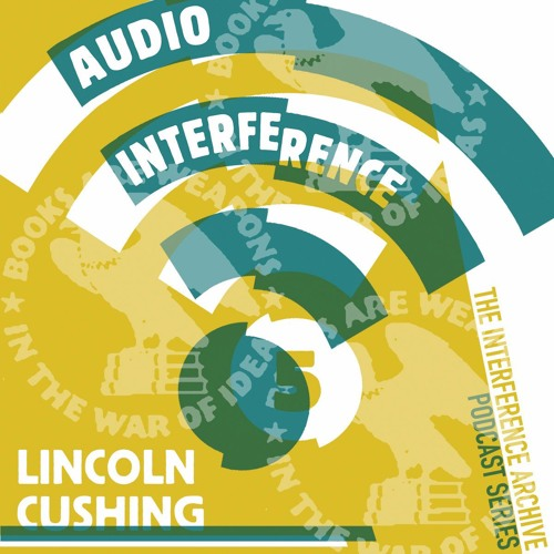 Audio Interference 05: Lincoln Cushing