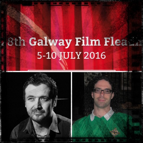 Arts And Ents #10 - Galway Film Fleadh