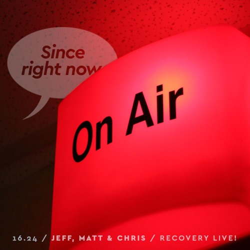 16.24: Jeff, Matt & Chris / Recovery LIVE!