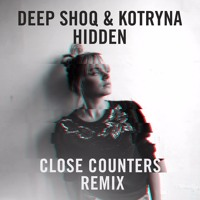 Deep Shoq - Hidden (Ft. Kotryna) (Close Counters Remix)