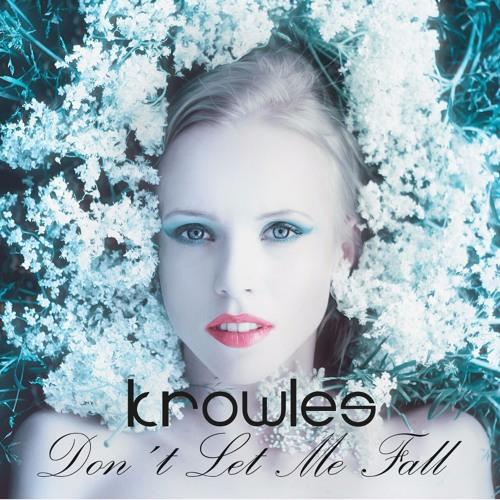 Dont Let Me Fall - Krowles (Original Mix)