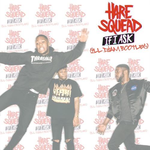 Hare Squaed - If I Ask (ill diam bootleg)