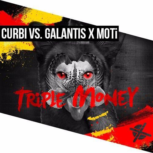 Curbi vs. Galantis X MOTi - Triple Money (EXTSY Mashup)