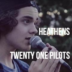 Heathens - twenty one pilots