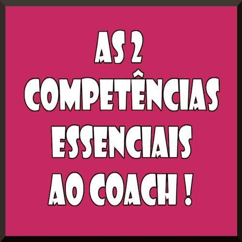 #77 As 2 Competências Essenciais Ao Coach !