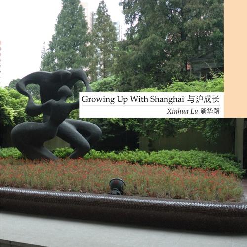 Growing Up With Shanghai- Xin Hua Lu