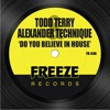 Todd Terry & Alexander Technique - Do You Believe In House (Video Edit)