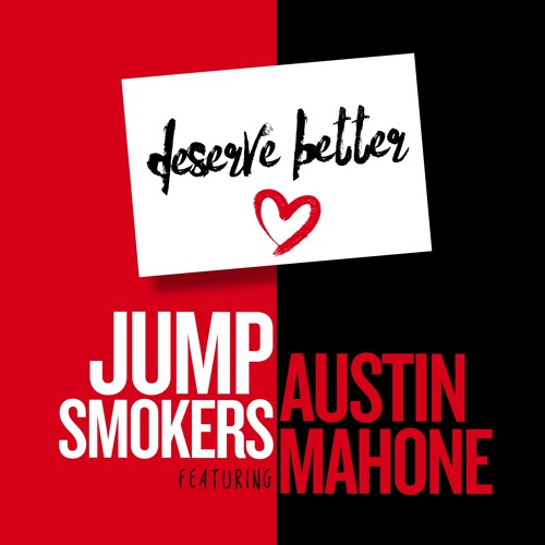 Jump Smokers feat. Austin Mahone - Deserve Better - Jump Smokers Remix