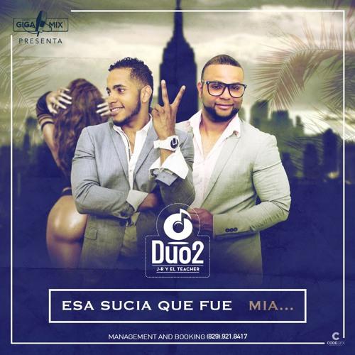 Esa Sucia Que Fue Mia—Duo2