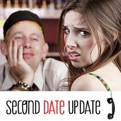 Second Date Update PODCAST:  Weirdest Dude Ever