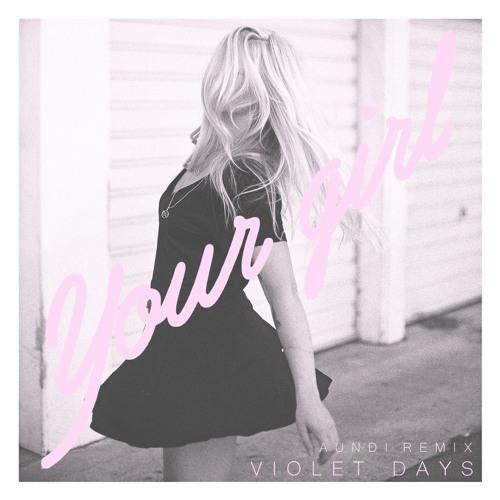 violet days - your girl (aundi remix)
