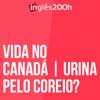 Vida No Canada - Urina Pelo Correio - Sara Scarcelli