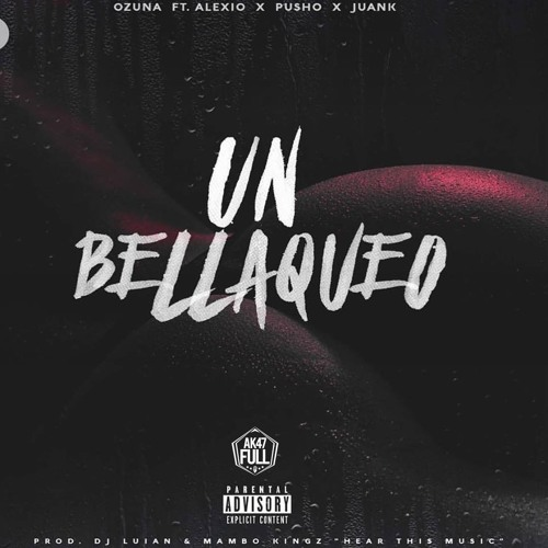 Download Un Bellaqueo - Ozuna FT. Alexio, Pusho & Juanka El Problematik