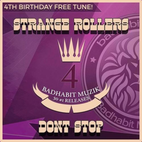 Strange Rollers - Dont Stop - Bad Habit Muzik  4th Birthday FREE TUNE!