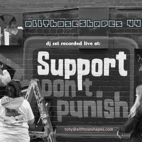 allThoseShapes 44 live mix from 'Support Dont Punish'