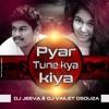 Pyar Tune Kya Kiya - DJ Jeeva & Vailet Dsouza Remix