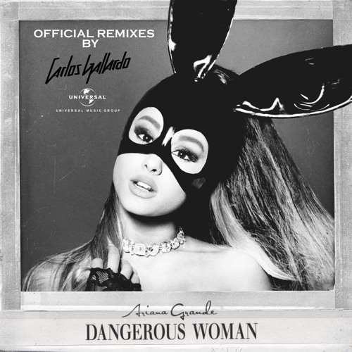 Ariana Grande - Dangerous Woman Official Remixes (Carlos Gallardo Radio Edit Preview)