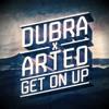 Dubra X Arteo - Get On Up (FREE DOWNLOAD)