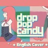 REOL - Drop Pop Candy [English Cover] (Kuraiinu and JubyPhonic)