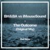 BH & BA Vs IMouseSound - The Outcome (Original Mix) FREE DOWNLOAD