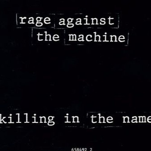killing in the name of by rage against the machine