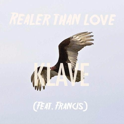 Klave - Realer Than Love (feat Francis)