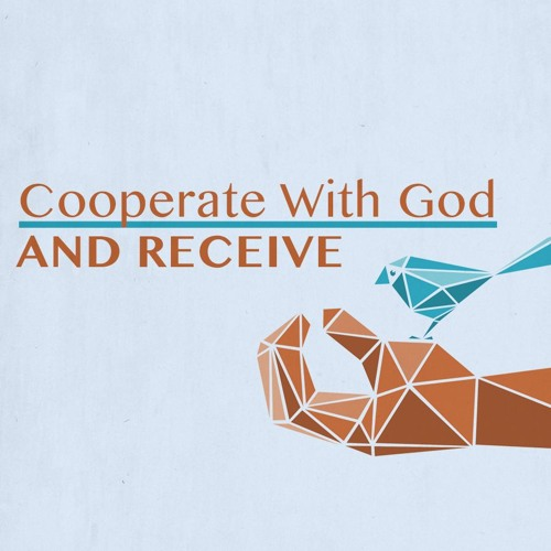 Cooperate With God And Receive Pt. 1