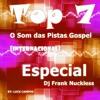 Top 7 - O Som Das Pistas Gospel [Internacional] - Especial Dj Frank Nuckless (By  Luck Campos)