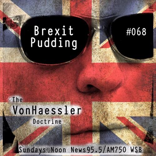 The Von Haessler Doctrine #068 - Brexit Pudding