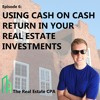 Episode #6: Using Cash on Cash Return in Your Real Estate Investments