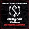 Dodge & Fuski vs 12th Planet - Big Riddim Martian (oddprophet & Partysmartie Remix) [RUNNER UP]