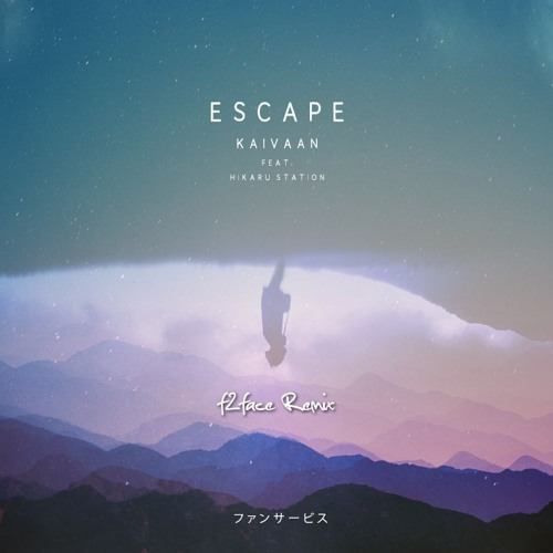 Kaivaan - Escape (feat. Hikaru Station) (f2face Remix)
