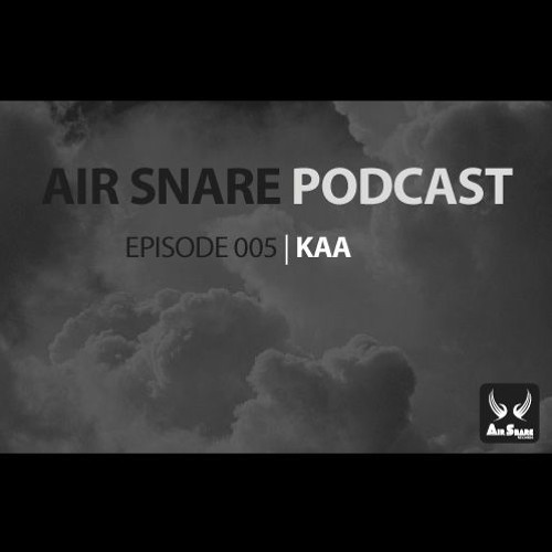 Air Snare Podcast 005 - Kaa