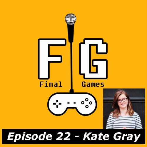 Final Games Episode 22 - Kate Gray (Freelancer / Toku Podcast)