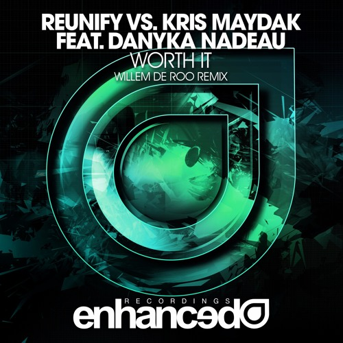 Reunify, Kris Maydak, Danyka Nadeau - Worth It (Willem de Roo Extended Remix)