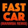 Fast Car (Marimba Remix)