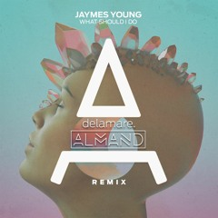 Jaymes Young - What Should I Do (Delamare & ALMAND Remix)