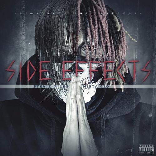 Stevie Miles - Side Effects (ft. Mi$ta 420)