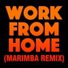 Work From Home (Marimba Remix)